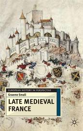Late Medieval France by Graeme Small