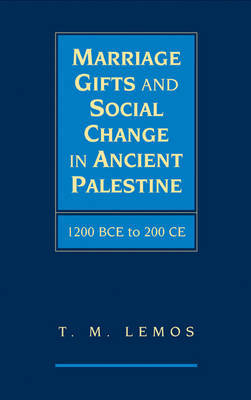 Marriage Gifts and Social Change in Ancient Palestine by T. M. Lemos