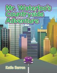 Mr. Waterloo's Countryside Adventure by Katie Barron