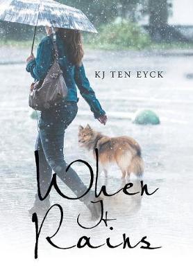 When It Rains by Kj Ten Eyck