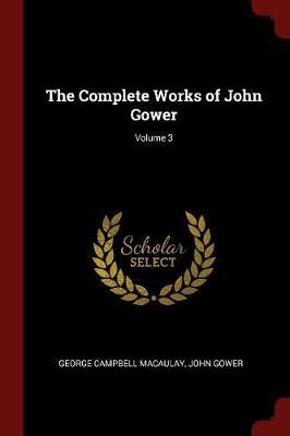 The Complete Works of John Gower; Volume 3 by George Campbell Macaulay