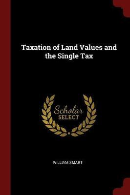 Taxation of Land Values and the Single Tax by William Smart image