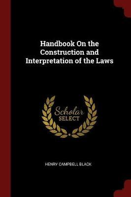 Handbook on the Construction and Interpretation of the Laws by Henry Campbell Black image