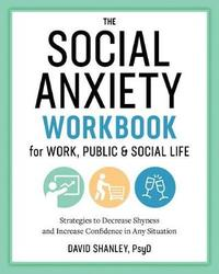 The Social Anxiety Workbook for Work, Public & Social Life by David Shanley