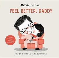 Bright Start - Feel Better Daddy by Nancy Loewen