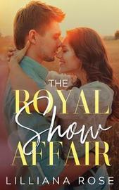 The Royal Show Affair by Lilliana Rose