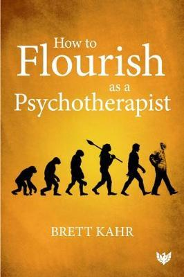 How to Flourish as a Psychotherapist by Brett Kahr