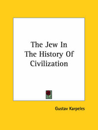 The Jew in the History of Civilization by Gustav Karpeles