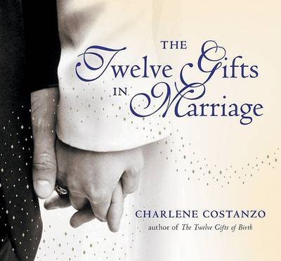 The Twelve Gifts In Marriage by Charlene Costanzo image