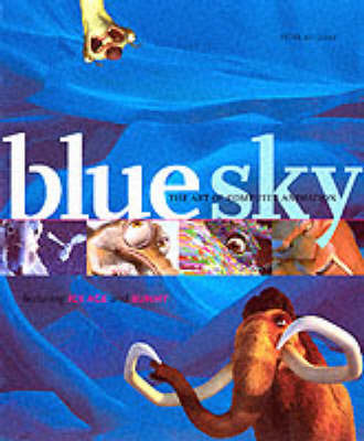 Blue Sky: The Art of Computer Animation by Peter Weishar