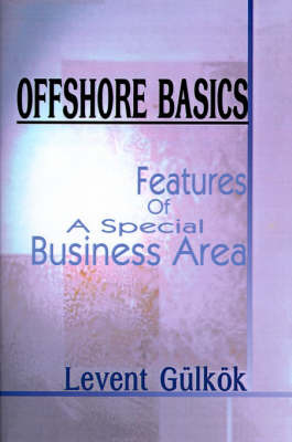 Offshore Basics: Features of a Special Business Area by Levent Gulkok