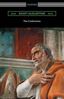The Confessions of Saint Augustine (Translated by Edward Bouverie Pusey with an Introduction by Arthur Symons) by Saint Augustine