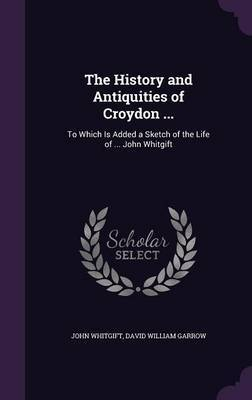 The History and Antiquities of Croydon ... by John Whitgift image