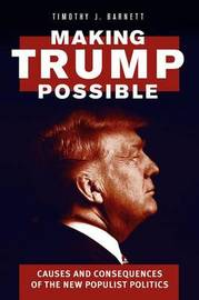 Making Trump Possible by Timothy J Barnett
