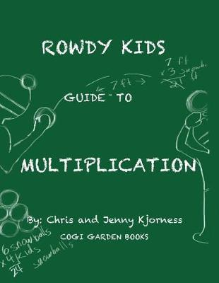 Rowdy Kids Guide to Multiplication by Chris Kjorness