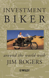 Investment Biker: Around the World with Jim Rogers by Jim Rogers