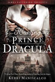 Hunting Prince Dracula by Kerri Maniscalco image