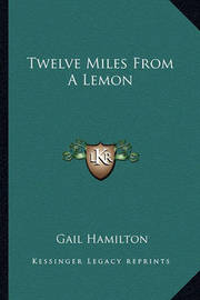Twelve Miles from a Lemon by Gail Hamilton