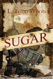 Sugar by L Todd Wood