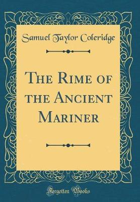 The Rime of the Ancient Mariner (Classic Reprint) by Samuel Taylor Coleridge