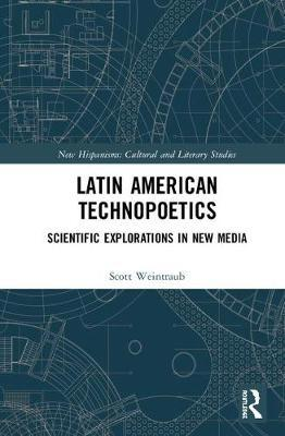 Latin American Technopoetics by Scott Weintraub