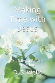 Making Time with Jesus by D.S. Wells