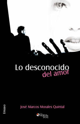 Lo Desconocido Del Amor by Jose Marcos Morales Quintal image