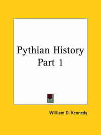 Pythian History Vol. 1 (1904) by William D Kennedy