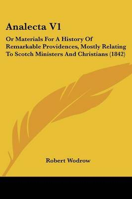 Analecta V1: Or Materials For A History Of Remarkable Providences, Mostly Relating To Scotch Ministers And Christians (1842) by Robert Wodrow image