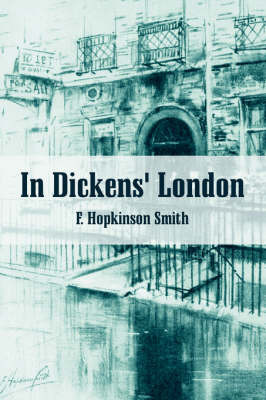 In Dickens's London by Francis Hopkinson Smith