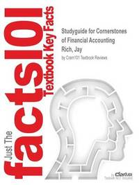Studyguide for Cornerstones of Financial Accounting by Rich, Jay, ISBN 9781111878993 by Cram101 Textbook Reviews image