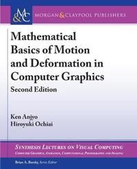 Mathematical Basics of Motion and Deformation in Computer Graphics by Ken Anjyo image