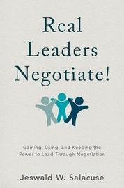 Real Leaders Negotiate! by Jeswald W Salacuse