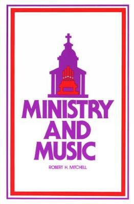 Ministry and Music by Robert H Mitchell