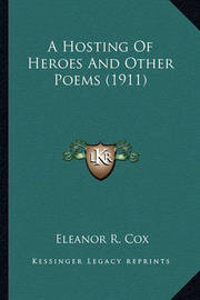 A Hosting of Heroes and Other Poems (1911) a Hosting of Heroes and Other Poems (1911) by Eleanor R. Cox