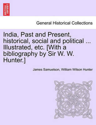 India, Past and Present, Historical, Social and Political ... Illustrated, Etc. [With a Bibliography by Sir W. W. Hunter.] by James Samuelson image