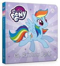 My Little Pony: Go, Rainbow Dash! Board Book by My Little Pony