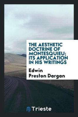 The Aesthetic Doctrine of Montesquieu; Its Application in His Writings by Edwin Preston Dargan
