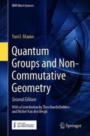 Quantum Groups and Non-Commutative Geometry by Yuri I. Manin