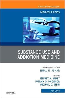 Substance Use and Addiction Medicine, An Issue of Medical Clinics of North America by Jeffrey H. Samet