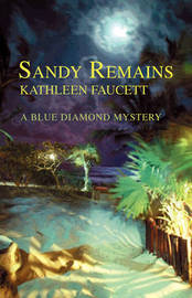 Sandy Remains: A Blue Diamond Mystery by Kathleen Faucett