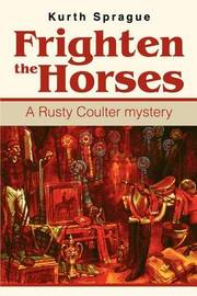 Frighten the Horses: A Rusty Coulter Mystery by Kurth Sprague image