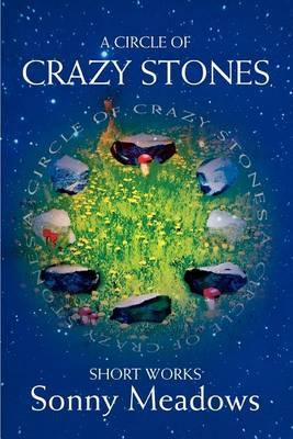 A Circle of Crazy Stones: Short Works by Sonny Meadows
