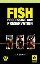 Fish Processing and Preservation by K.P. Biswas