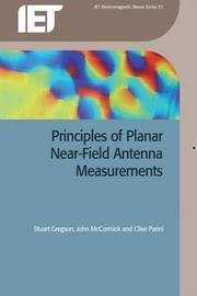 Principles of Planar Near-Field Antenna Measurements by Stuart Gregson