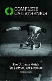 Complete Calisthenics by Ashley Kalym