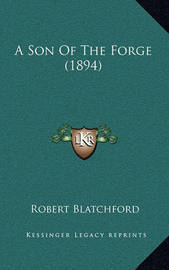 A Son of the Forge (1894) by Robert Blatchford