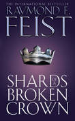 Shards of a Broken Crown (Serpentwar Saga #4) by Raymond E Feist