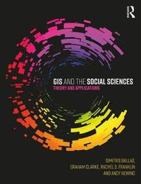 GIS and the Social Sciences by Dimitris Ballas