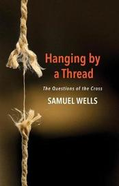Hanging by a Thread by Samuel Wells